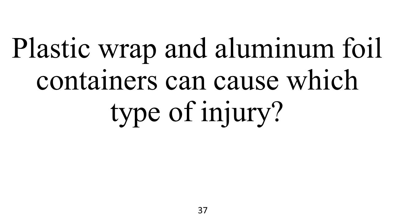 Plastic wrap and aluminum foil containers can cause which type of injury? 37