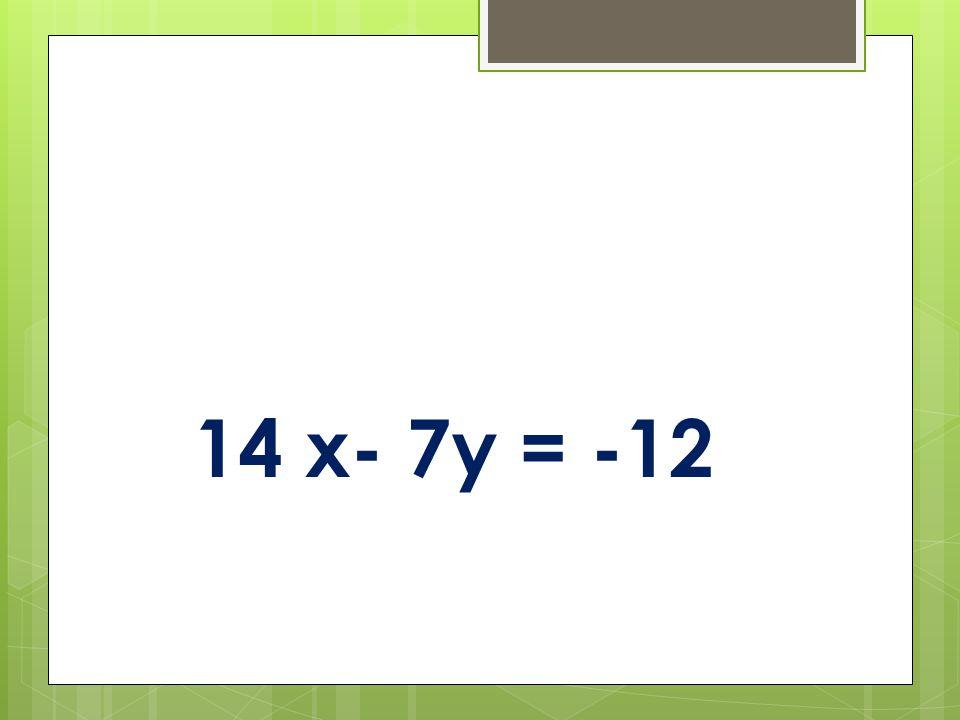 14 x- 7y = -12