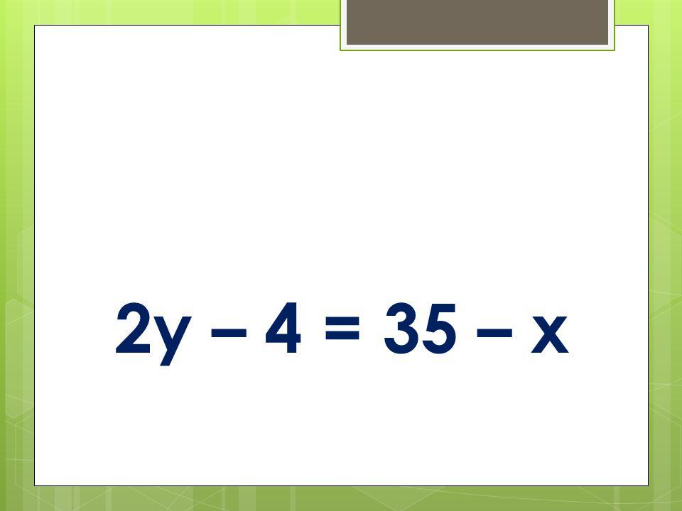 2y – 4 = 35 – x