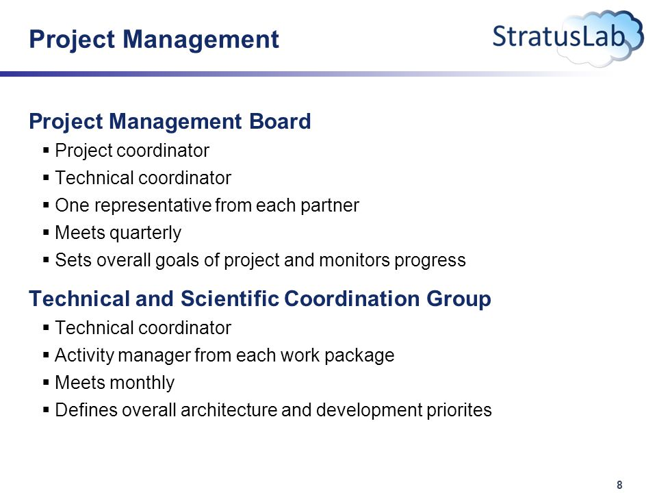 8 Project Management Project Management Board  Project coordinator  Technical coordinator  One representative from each partner  Meets quarterly  Sets overall goals of project and monitors progress Technical and Scientific Coordination Group  Technical coordinator  Activity manager from each work package  Meets monthly  Defines overall architecture and development priorites