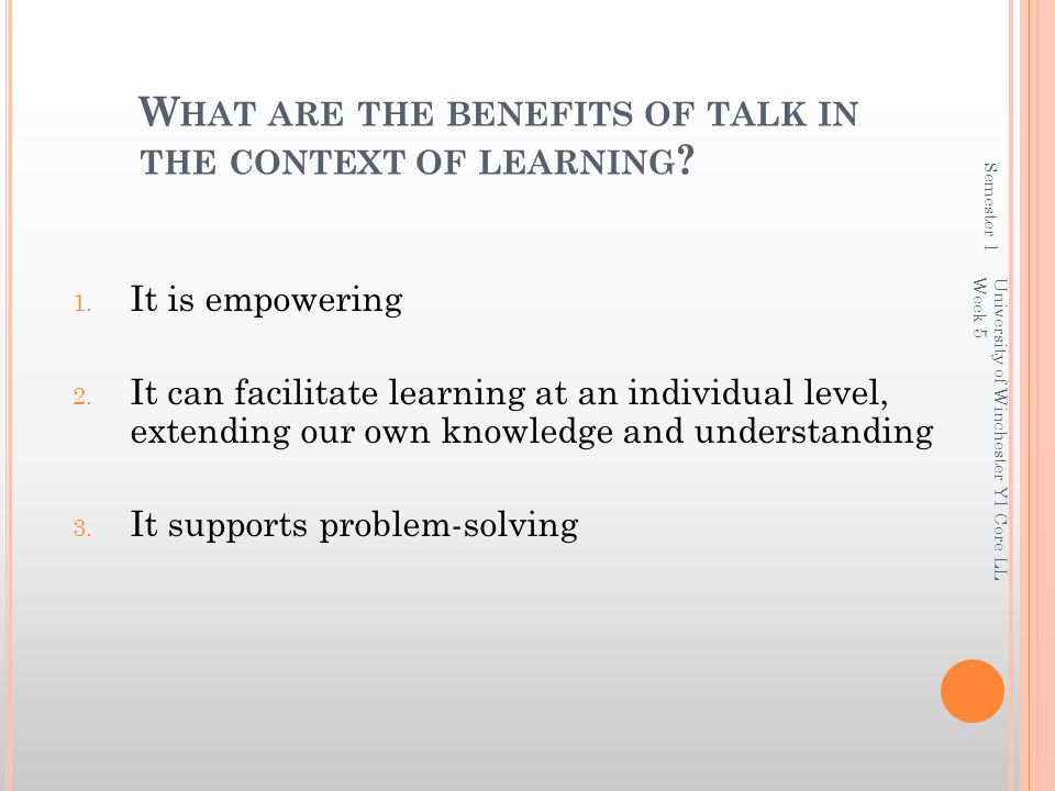 W HAT ARE THE BENEFITS OF TALK IN THE CONTEXT OF LEARNING .