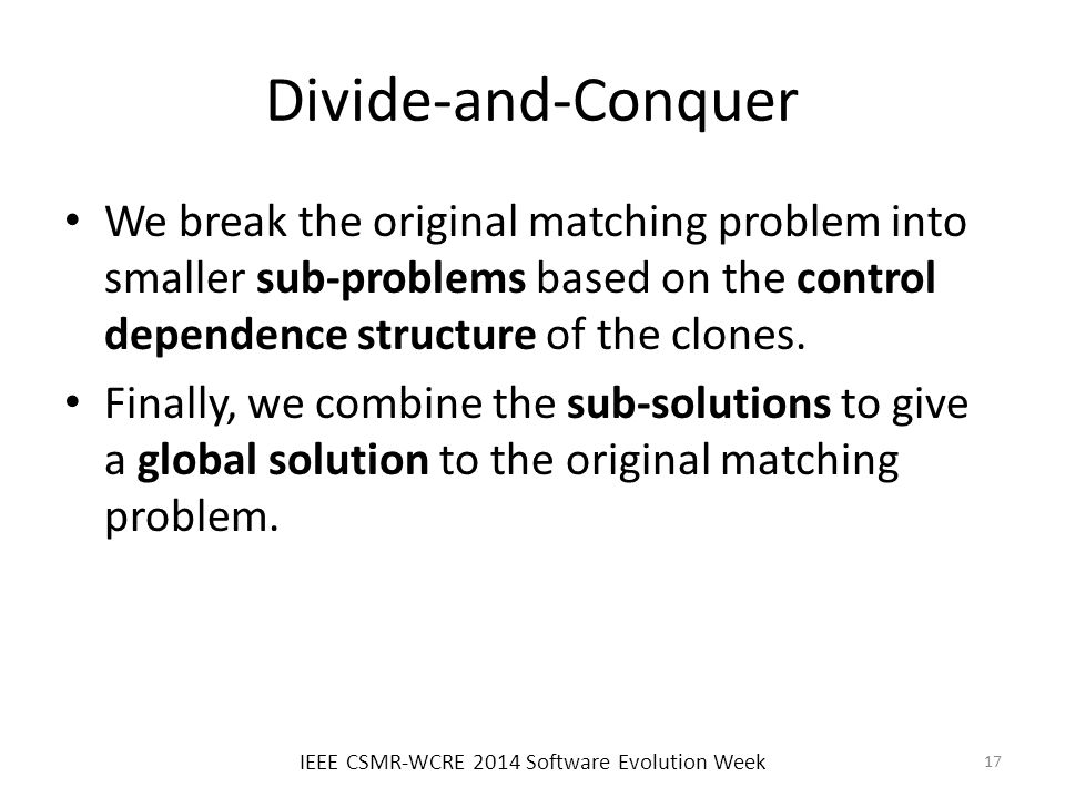 Divide-and-Conquer We break the original matching problem into smaller sub-problems based on the control dependence structure of the clones.