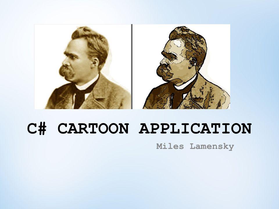C# CARTOON APPLICATION Miles Lamensky