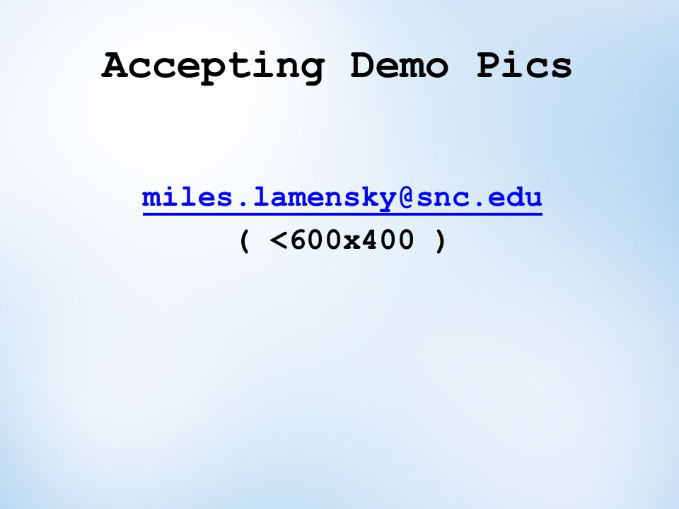 Accepting Demo Pics miles.lamensky@snc.edu ( <600x400 )