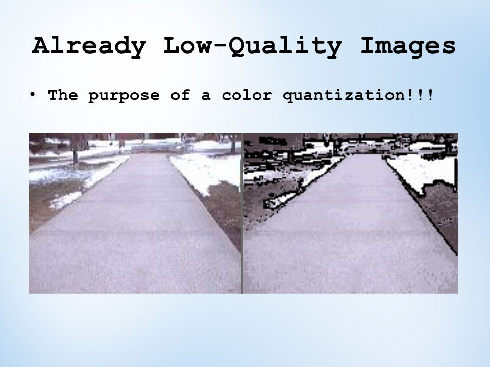 Already Low-Quality Images The purpose of a color quantization!!!