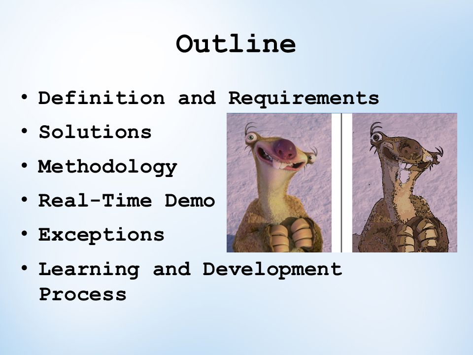Outline Definition and Requirements Solutions Methodology Real-Time Demo Exceptions Learning and Development Process