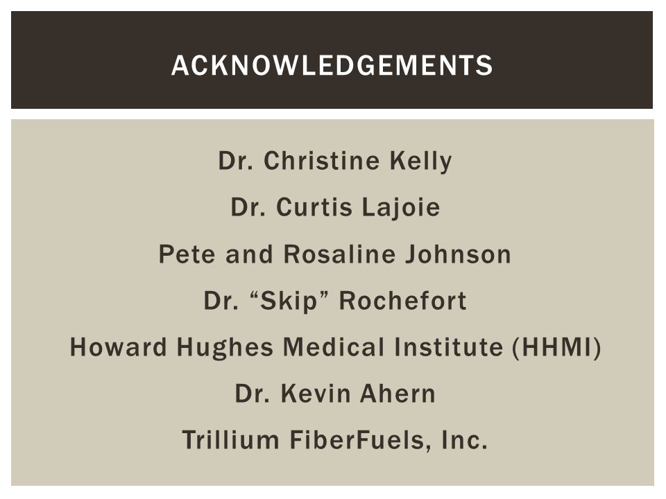 "Dr. Christine Kelly Dr. Curtis Lajoie Pete and Rosaline Johnson Dr. ""Skip"" Rochefort Howard Hughes Medical Institute (HHMI) Dr. Kevin Ahern Trillium F"