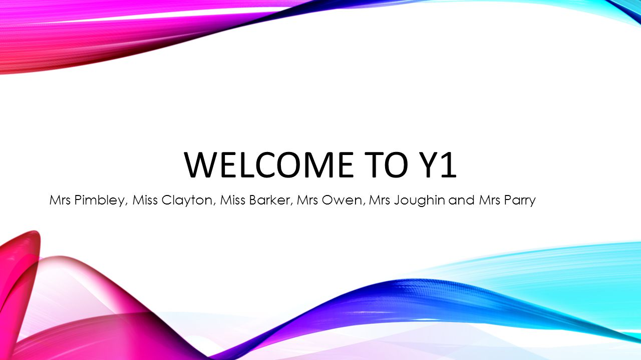 WELCOME TO Y1 Please feel free to have a look around our classrooms following the meeting.