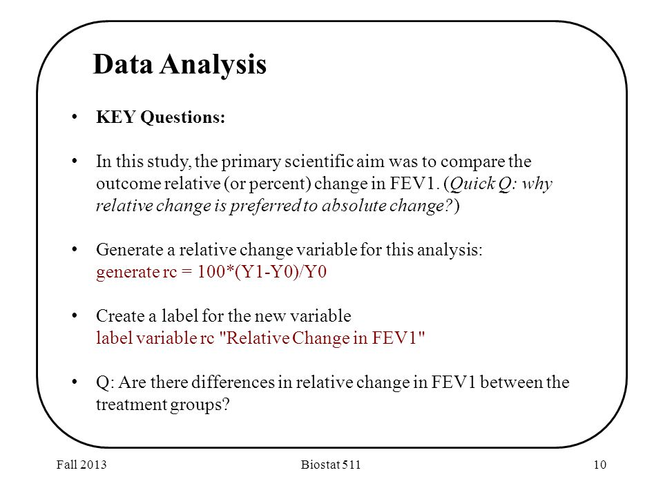 Fall 2013Biostat 51110 KEY Questions: In this study, the primary scientific aim was to compare the outcome relative (or percent) change in FEV1.