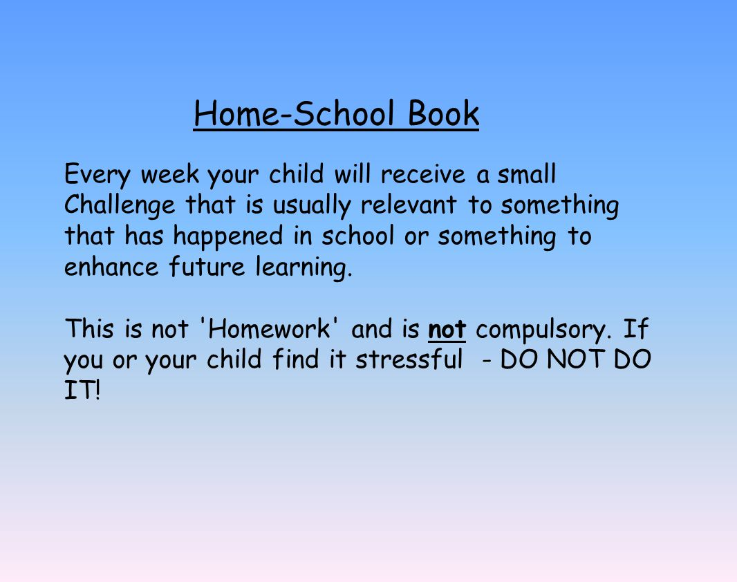 Home-School Book Every week your child will receive a small Challenge that is usually relevant to something that has happened in school or something t