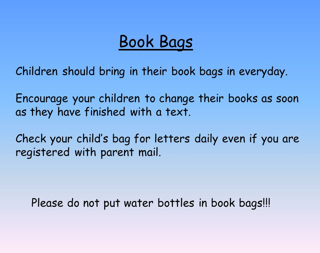 Children should bring in their book bags in everyday.