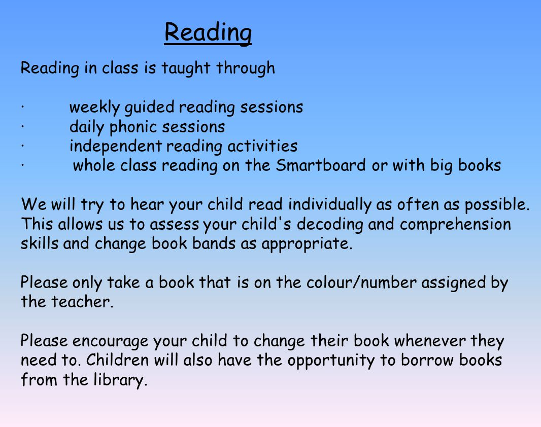 Reading Reading in class is taught through ·weekly guided reading sessions ·daily phonic sessions ·independent reading activities · whole class readin