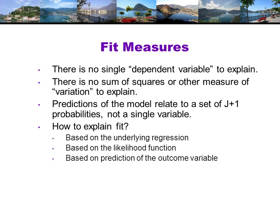 Fit Measures There is no single dependent variable to explain.