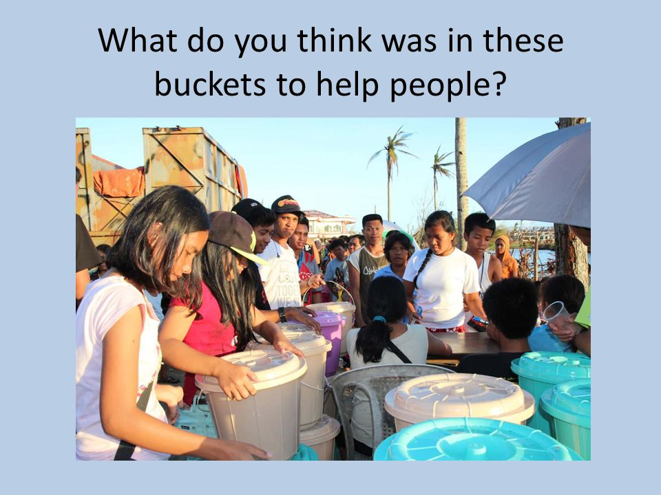What do you think was in these buckets to help people?