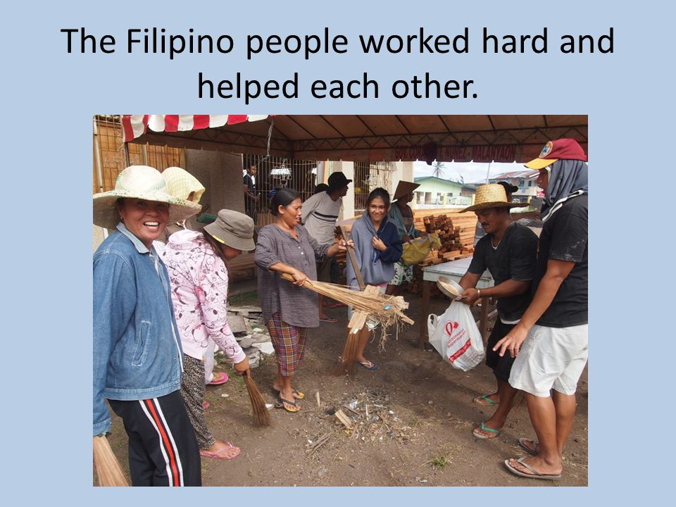 The Filipino people worked hard and helped each other.