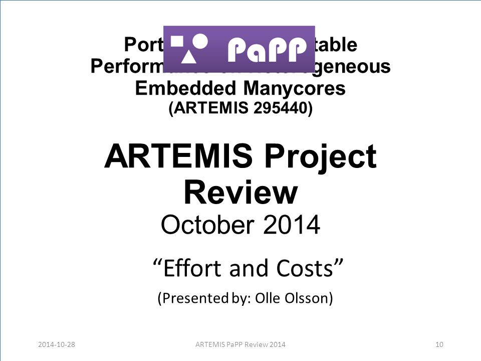 "Portable and Predictable Performance on Heterogeneous Embedded Manycores (ARTEMIS 295440) ARTEMIS Project Review October 2014 ""Effort and Costs"" (Pres"
