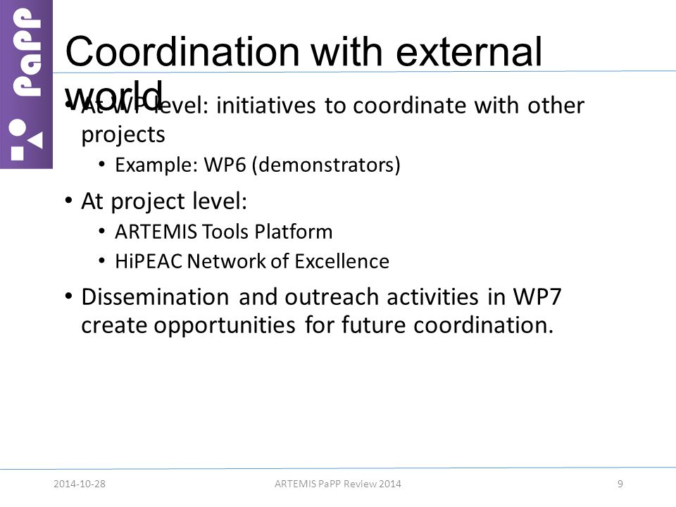 Coordination with external world At WP level: initiatives to coordinate with other projects Example: WP6 (demonstrators) At project level: ARTEMIS Too