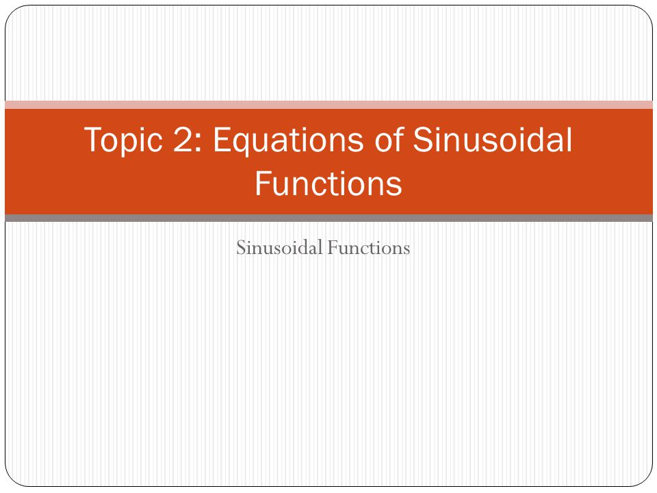 Need to Know Any sinusoidal function can be expressed as: where a, b, c, and d are the parameters that affect the characteristics of the graph.