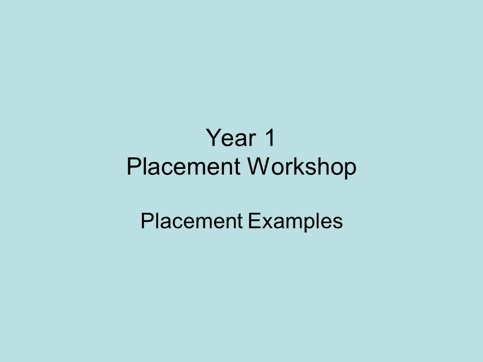 Year 1 Placement Workshop Placement Examples