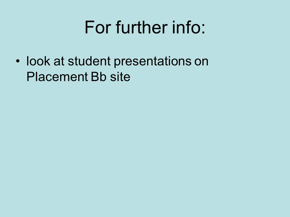 For further info: look at student presentations on Placement Bb site