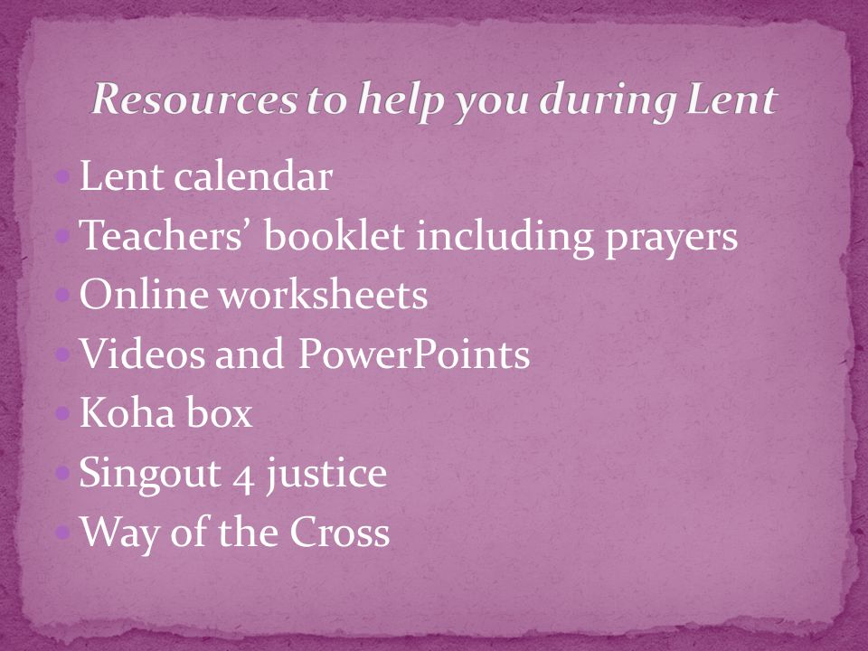 Lent calendar Teachers' booklet including prayers Online worksheets Videos and PowerPoints Koha box Singout 4 justice Way of the Cross
