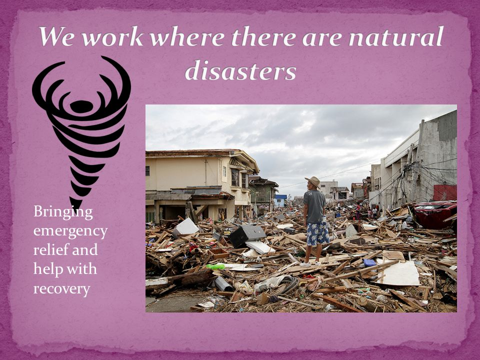 Bringing emergency relief and help with recovery