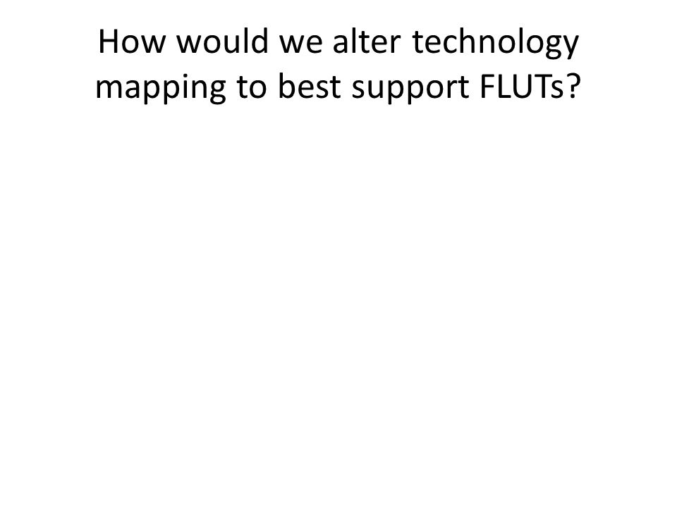 How would we alter technology mapping to best support FLUTs?