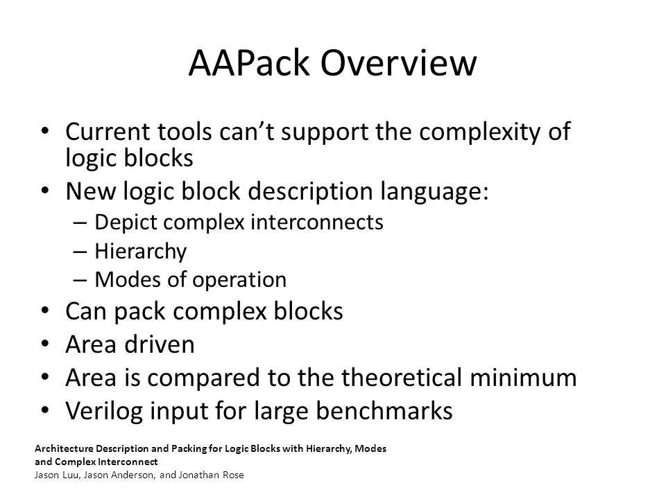 AAPack Overview Current tools can't support the complexity of logic blocks New logic block description language: – Depict complex interconnects – Hier