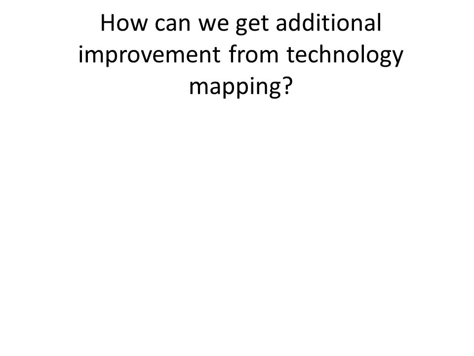 How can we get additional improvement from technology mapping?