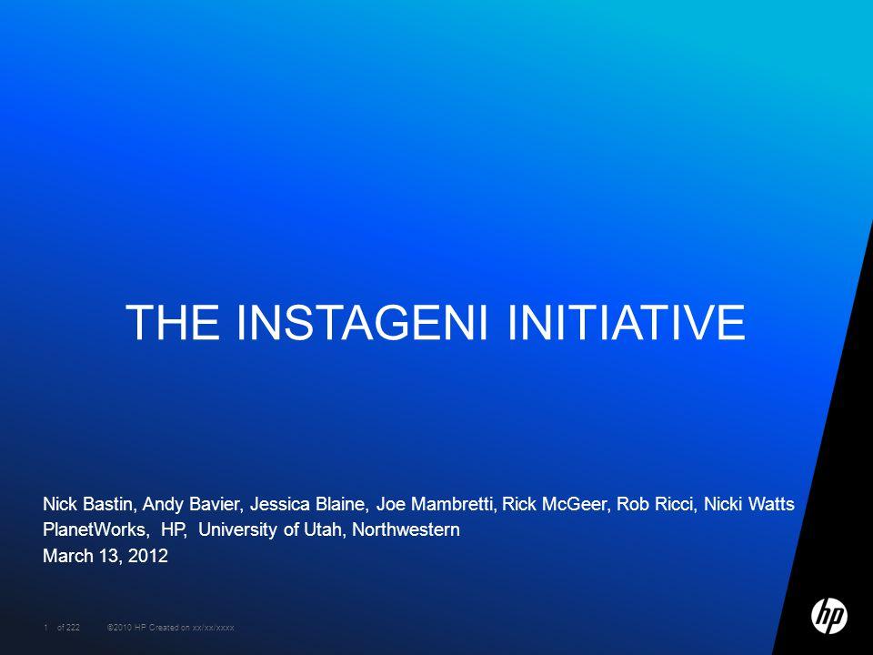1 ©2010 HP Created on xx/xx/xxxxof 222 Nick Bastin, Andy Bavier, Jessica Blaine, Joe Mambretti, Rick McGeer, Rob Ricci, Nicki Watts PlanetWorks, HP, U