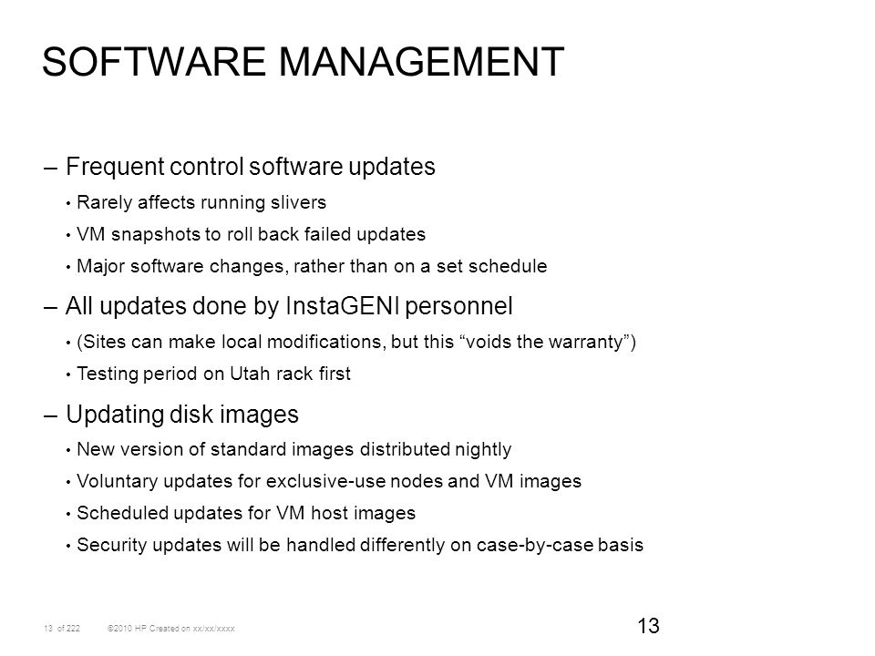 13 ©2010 HP Created on xx/xx/xxxxof 222 SOFTWARE MANAGEMENT –Frequent control software updates Rarely affects running slivers VM snapshots to roll bac
