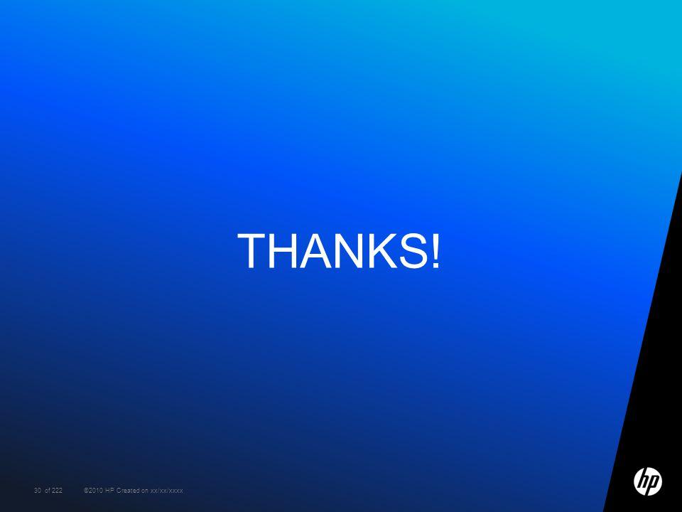 30 ©2010 HP Created on xx/xx/xxxxof 222 THANKS!