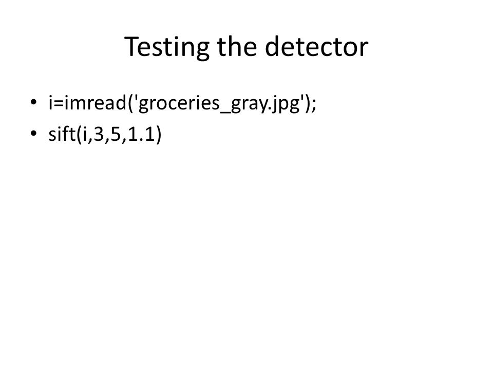 Testing the detector i=imread('groceries_gray.jpg'); sift(i,3,5,1.1)