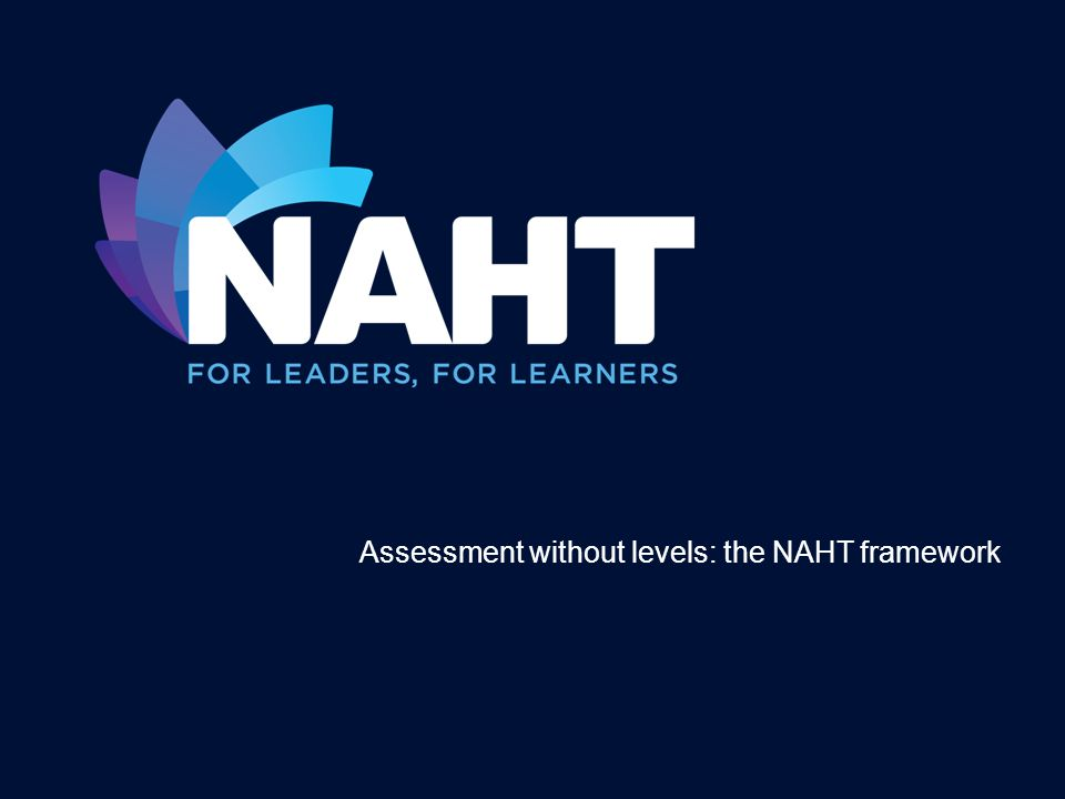 Assessment without levels: the NAHT framework Course leader