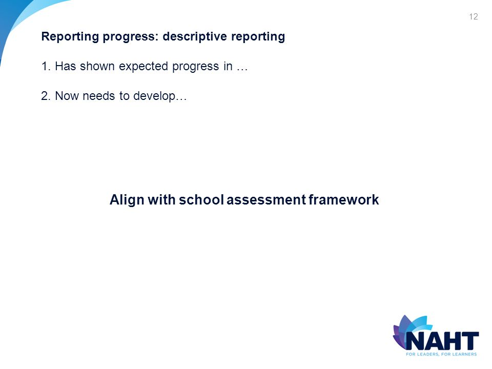 12 Reporting progress: descriptive reporting 1.Has shown expected progress in … 2.