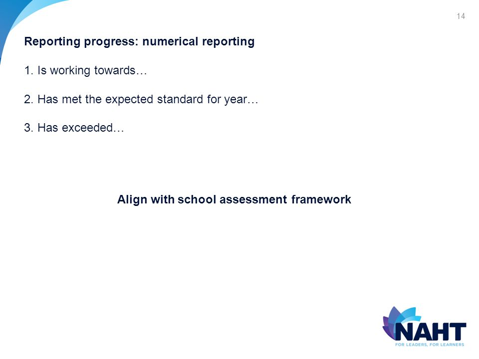 14 Reporting progress: numerical reporting 1.Is working towards… 2.