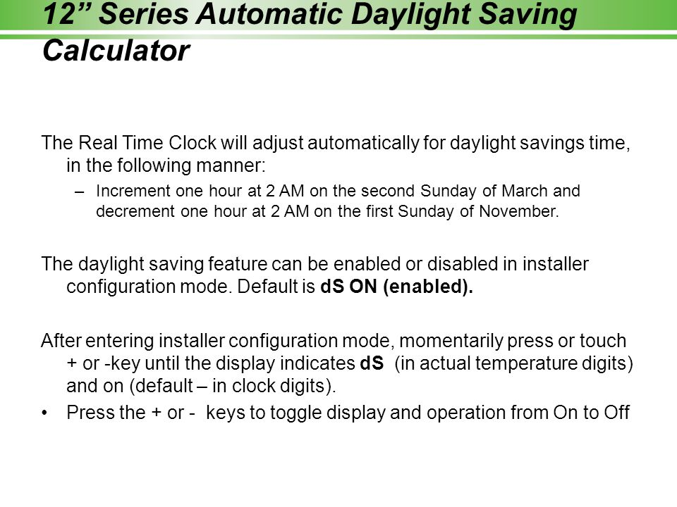 """12"""" Series Automatic Daylight Saving Calculator The Real Time Clock will adjust automatically for daylight savings time, in the following manner: –Inc"""