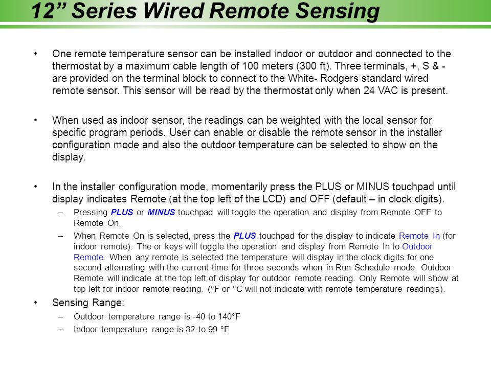 """12"""" Series Wired Remote Sensing One remote temperature sensor can be installed indoor or outdoor and connected to the thermostat by a maximum cable le"""