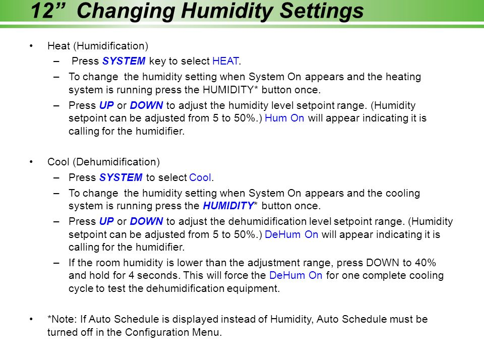 """12"""" Changing Humidity Settings Heat (Humidification) – Press SYSTEM key to select HEAT. –To change the humidity setting when System On appears and the"""