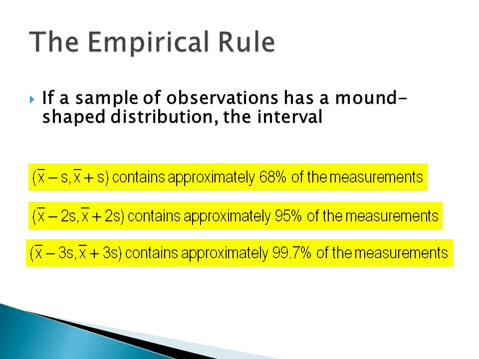 If a sample of observations has a mound- shaped distribution, the interval