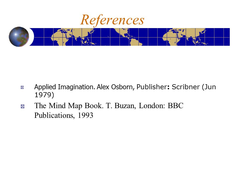 References Applied Imagination.Alex Osborn, Publisher: Scribner (Jun 1979) The Mind Map Book.