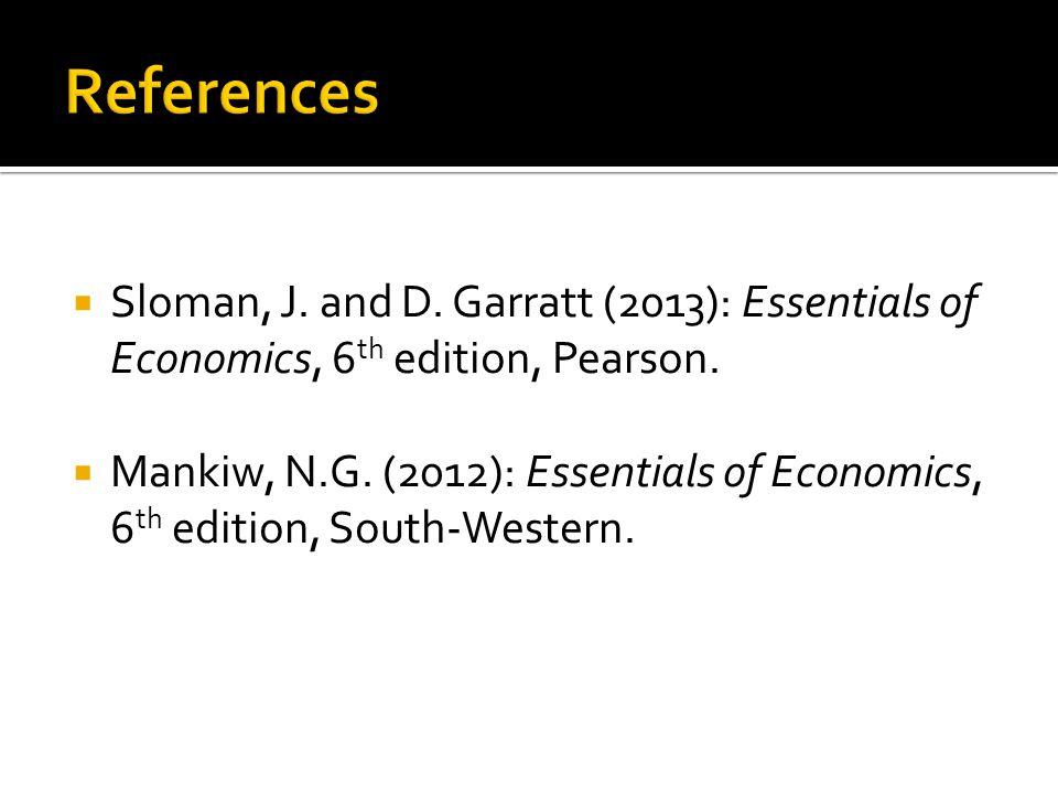  Sloman, J. and D. Garratt (2013): Essentials of Economics, 6 th edition, Pearson.  Mankiw, N.G. (2012): Essentials of Economics, 6 th edition, Sout
