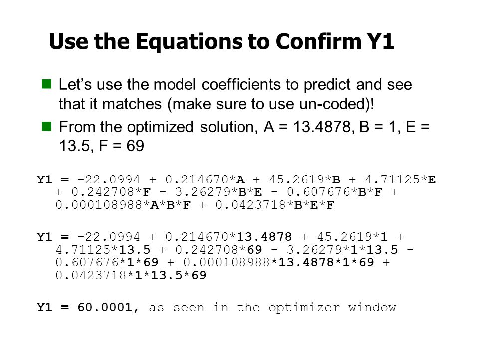 Use the Equations to Confirm Y1 Let's use the model coefficients to predict and see that it matches (make sure to use un-coded)! From the optimized so