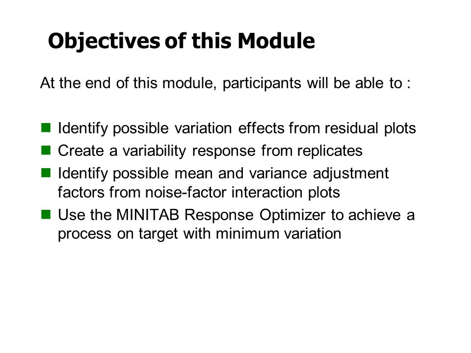 Objectives of this Module At the end of this module, participants will be able to : Identify possible variation effects from residual plots Create a v