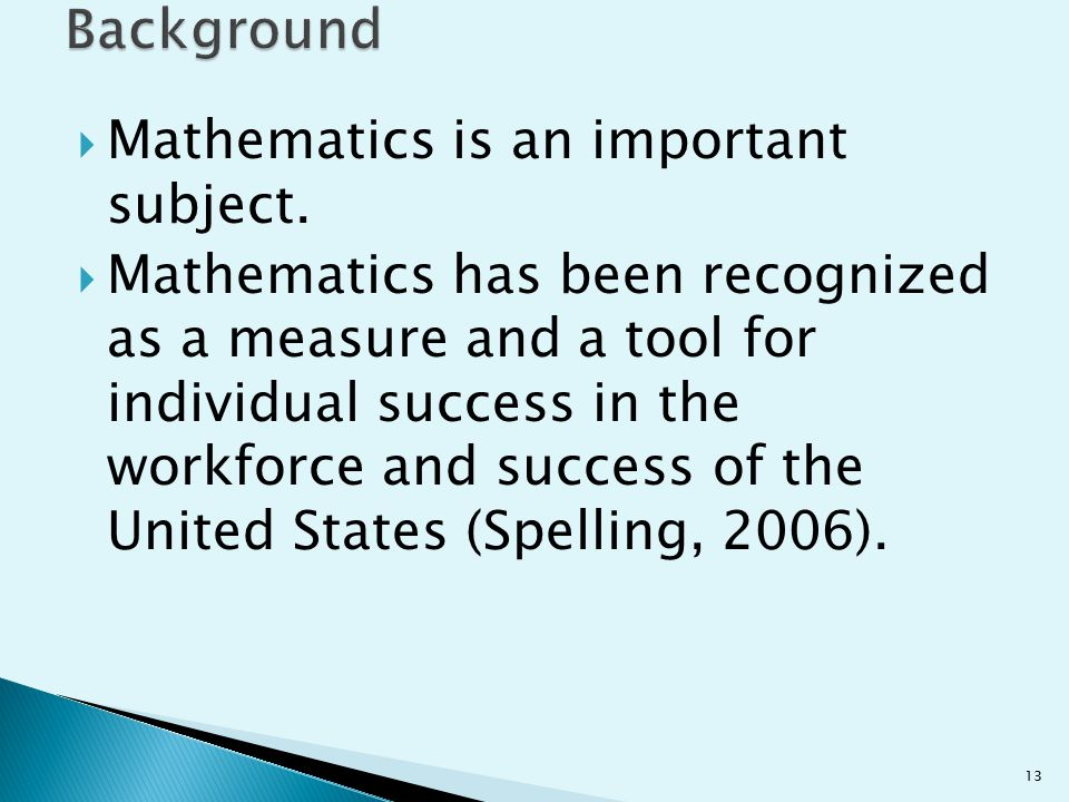  Mathematics is an important subject.  Mathematics has been recognized as a measure and a tool for individual success in the workforce and success o