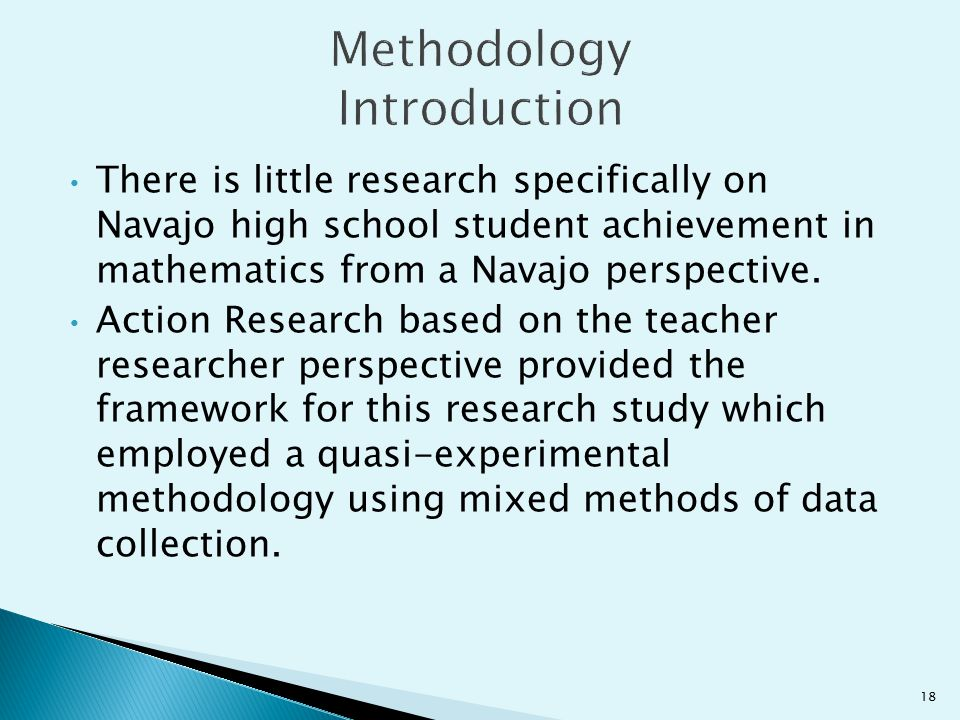 There is little research specifically on Navajo high school student achievement in mathematics from a Navajo perspective. Action Research based on the