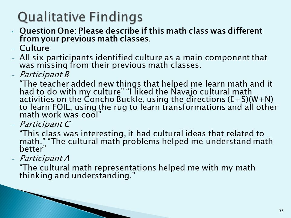 Question One: Please describe if this math class was different from your previous math classes. - Culture - All six participants identified culture as