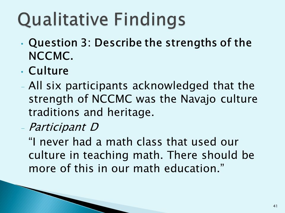Question 3: Describe the strengths of the NCCMC. Culture - All six participants acknowledged that the strength of NCCMC was the Navajo culture traditi