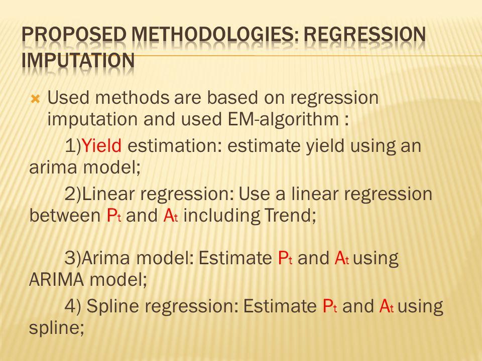  Used methods are based on regression imputation and used EM-algorithm : 1)Yield estimation: estimate yield using an arima model; 2)Linear regression