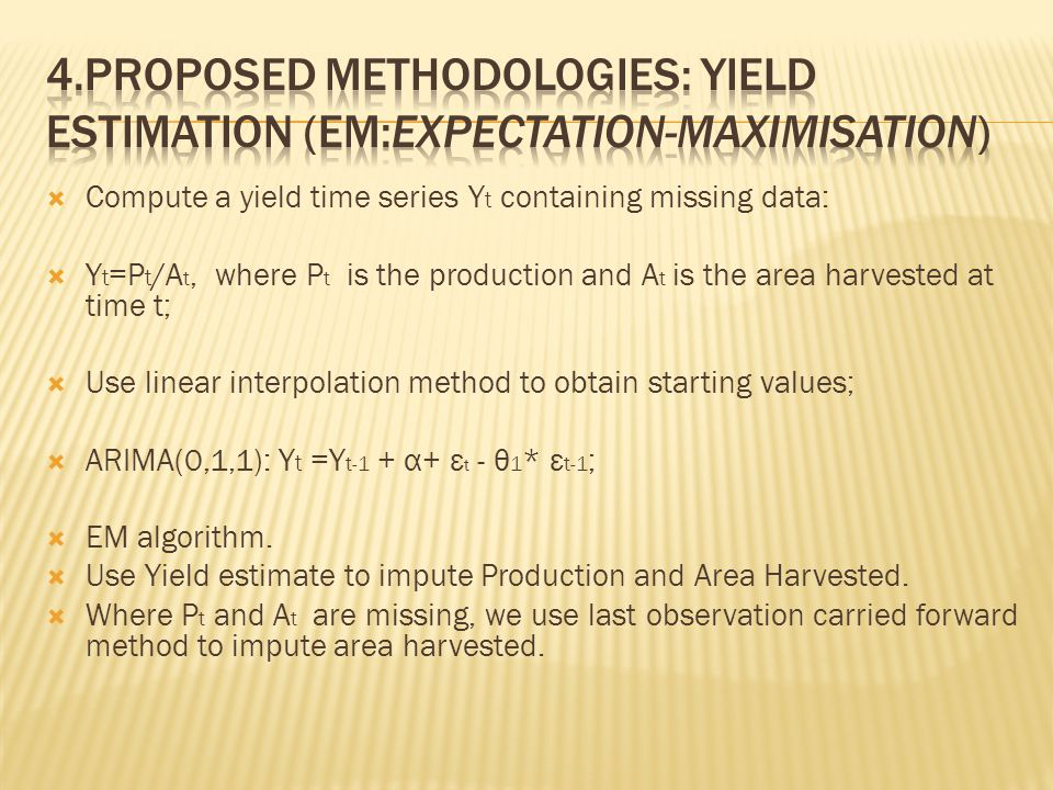 Compute a yield time series Y t containing missing data:  Y t =P t /A t, where P t is the production and A t is the area harvested at time t;  Use